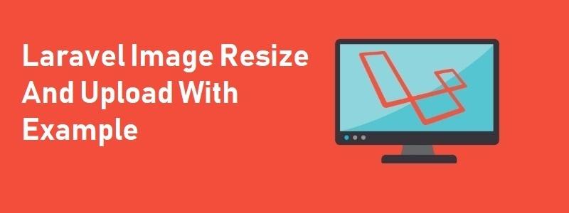Laravel Image Resize And Upload With Example